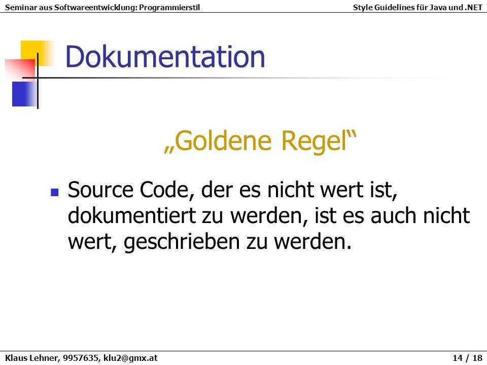Seminar aus Softwareentwicklung: ProgrammierstilStyle Guidelines für Java und.NET Klaus Lehner, 9957635, klu2@gmx.at 14 / 18 Dokumentation Goldene Reg