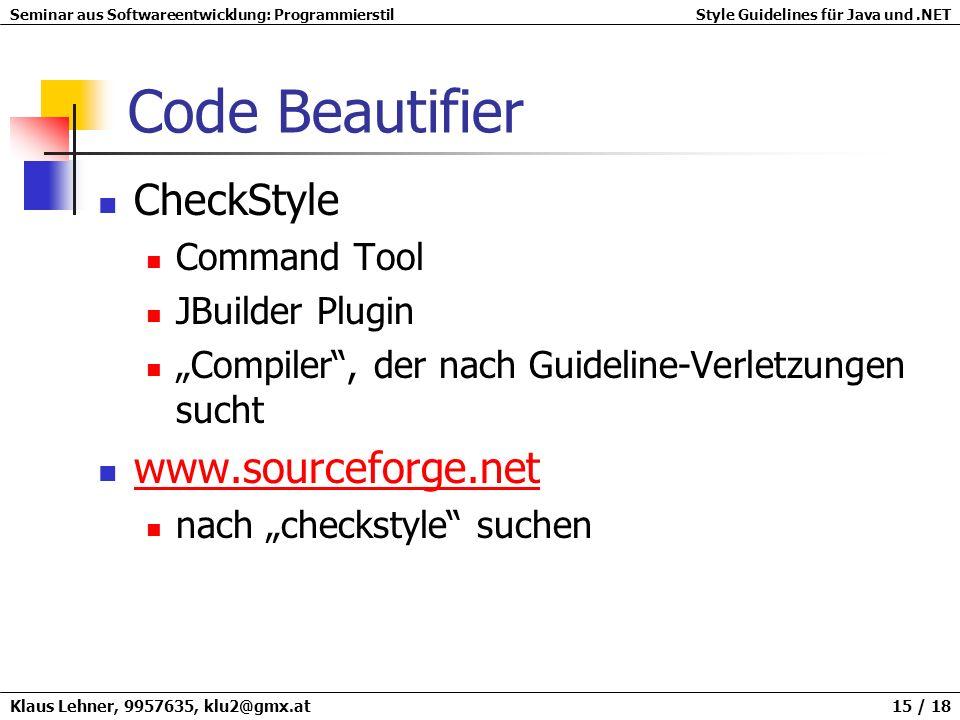 Seminar aus Softwareentwicklung: ProgrammierstilStyle Guidelines für Java und.NET Klaus Lehner, 9957635, klu2@gmx.at 15 / 18 Code Beautifier CheckStyl