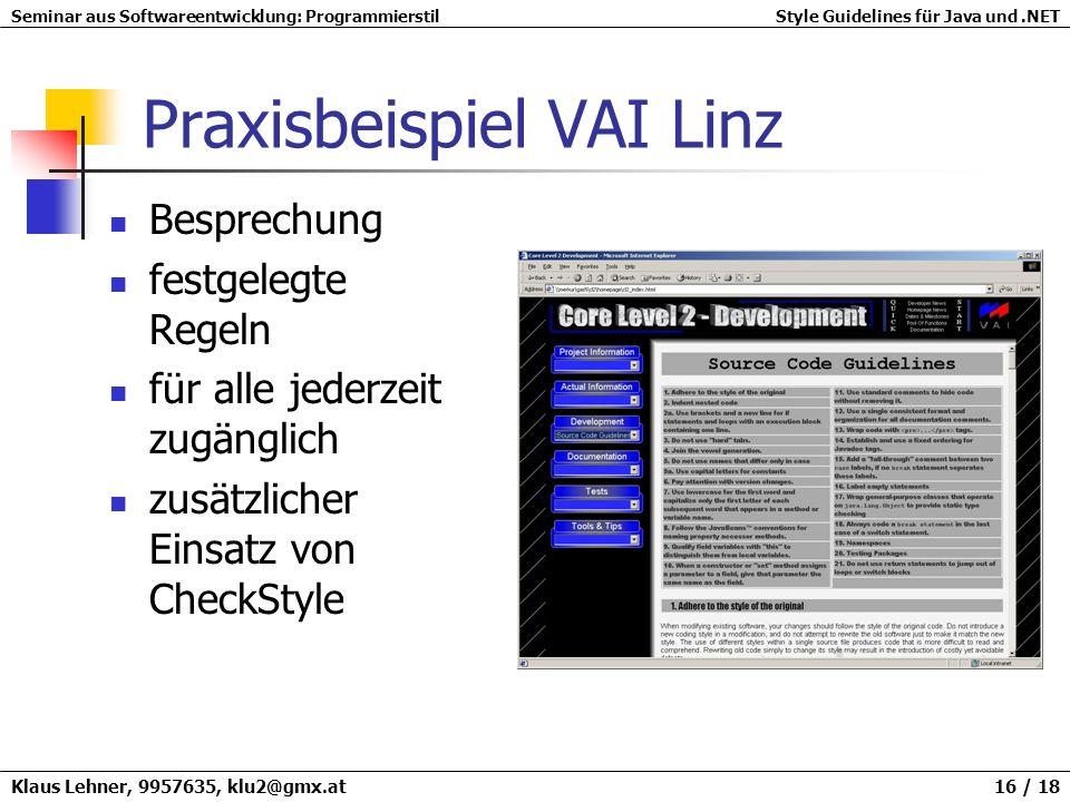 Seminar aus Softwareentwicklung: ProgrammierstilStyle Guidelines für Java und.NET Klaus Lehner, 9957635, klu2@gmx.at 16 / 18 Praxisbeispiel VAI Linz B