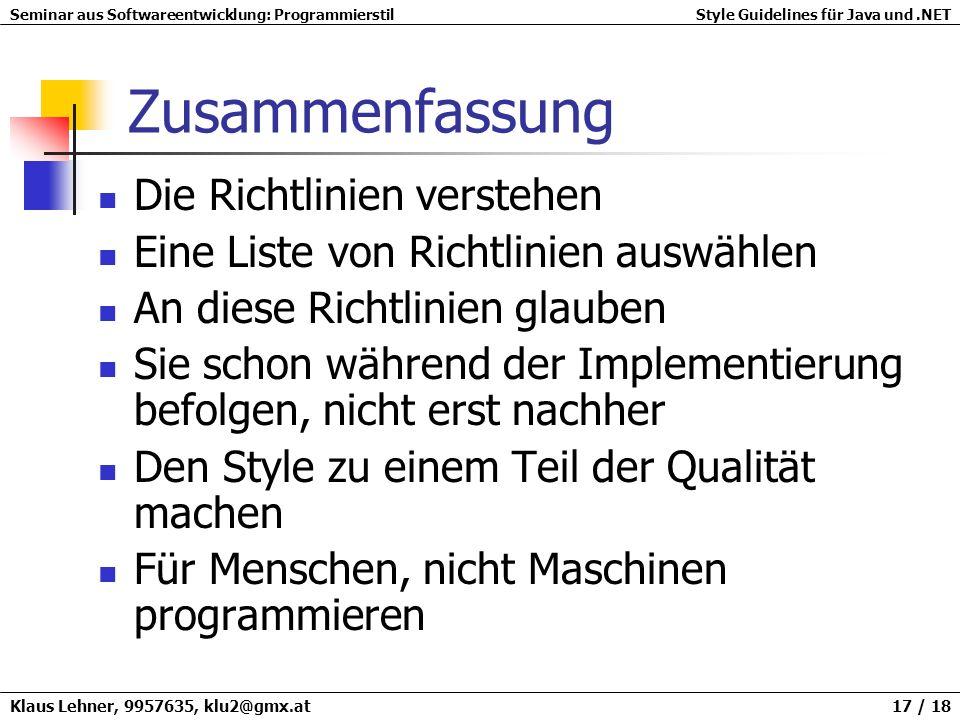 Seminar aus Softwareentwicklung: ProgrammierstilStyle Guidelines für Java und.NET Klaus Lehner, 9957635, klu2@gmx.at 17 / 18 Zusammenfassung Die Richt