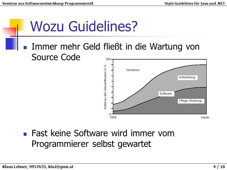 Seminar aus Softwareentwicklung: ProgrammierstilStyle Guidelines für Java und.NET Klaus Lehner, 9957635, klu2@gmx.at 5 / 18 Allgemeine Formatierungen Keine Tabulatoren Keine Pagebreaks Zeilenlänge auf 80 Zeichen beschränken Zeilenumbruch nach einem Komma Zeilenumbruch nach einem Operator Die neue Zeile an den Anfang des Ausdrucks ausrichten Function1 (param1, param2, param3); for (tableNo = 0; tableNo < maxTable; tableNo += tableStep) totalSum = a + b + c + d + e;