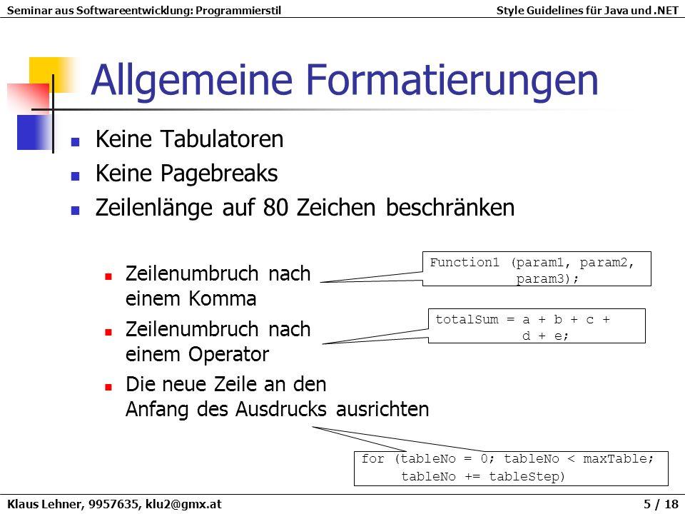 Seminar aus Softwareentwicklung: ProgrammierstilStyle Guidelines für Java und.NET Klaus Lehner, 9957635, klu2@gmx.at 6 / 18 Namenskonventionen (1) Syntaktische Namenskonventionen Pascal Case BackColor Camel Case backColor Uppercase MAXLEN Kein Case Sensitiv!!.