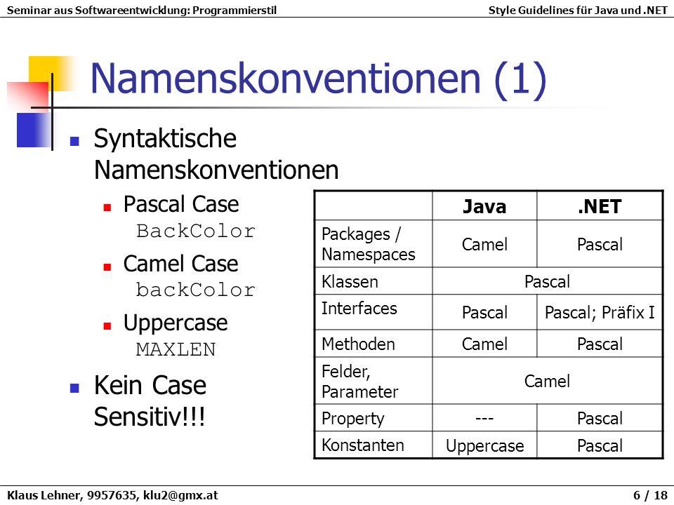 Seminar aus Softwareentwicklung: ProgrammierstilStyle Guidelines für Java und.NET Klaus Lehner, 9957635, klu2@gmx.at 7 / 18 Namenskonventionen (2) Semantische Namenskonventionen Englisch verwenden.