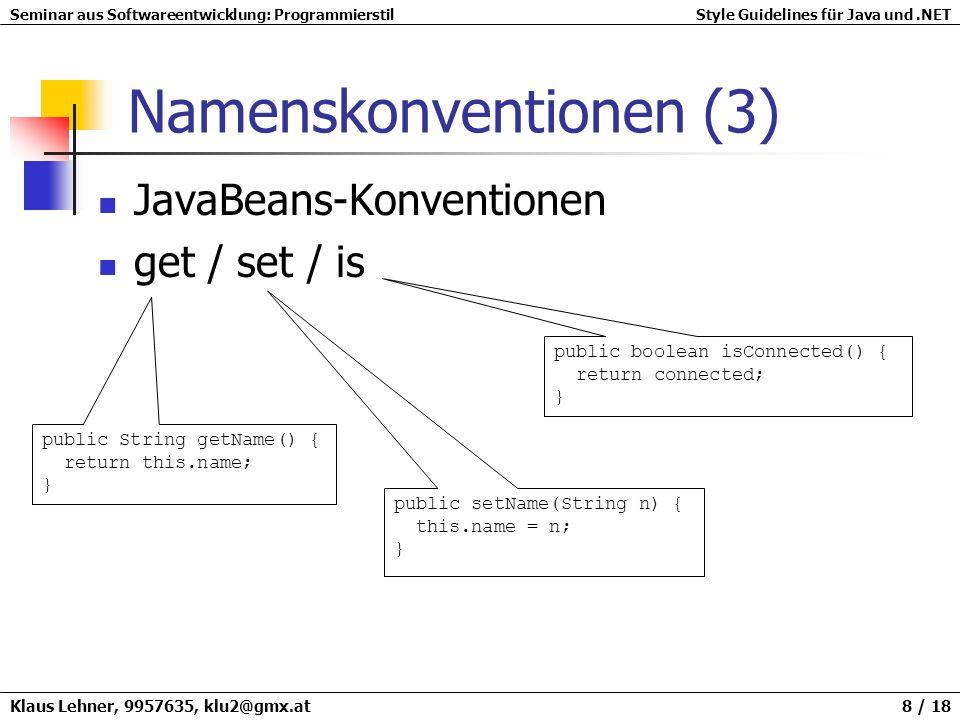 Seminar aus Softwareentwicklung: ProgrammierstilStyle Guidelines für Java und.NET Klaus Lehner, 9957635, klu2@gmx.at 9 / 18 Deklarationen Klassen- und Methodendeklarationen Nach jeder Methode 1 Zeile freilassen Variablendeklaration Nur gleichartige Variablen in einer Zeile deklarieren Immer am Anfang eines Blocks Keine äußerliegenden Variablen überdecken Class Foo { int var; void FooMeth() { int var; if (keypressed) { int var; : } // if } // FooMeth } // Foo