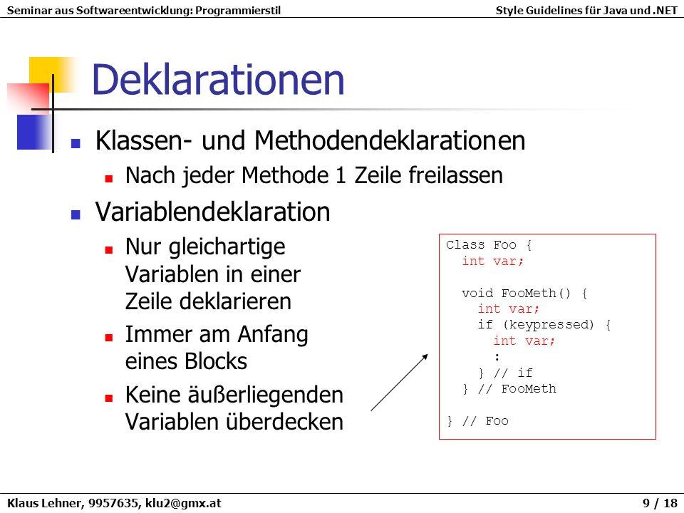 Seminar aus Softwareentwicklung: ProgrammierstilStyle Guidelines für Java und.NET Klaus Lehner, 9957635, klu2@gmx.at 9 / 18 Deklarationen Klassen- und