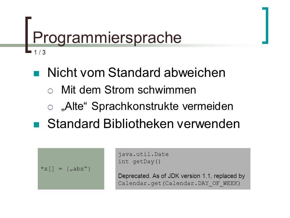 Programmiersprache Nicht vom Standard abweichen Mit dem Strom schwimmen Alte Sprachkonstrukte vermeiden Standard Bibliotheken verwenden *x[] = {abx} java.util.Date int getDay() Deprecated.