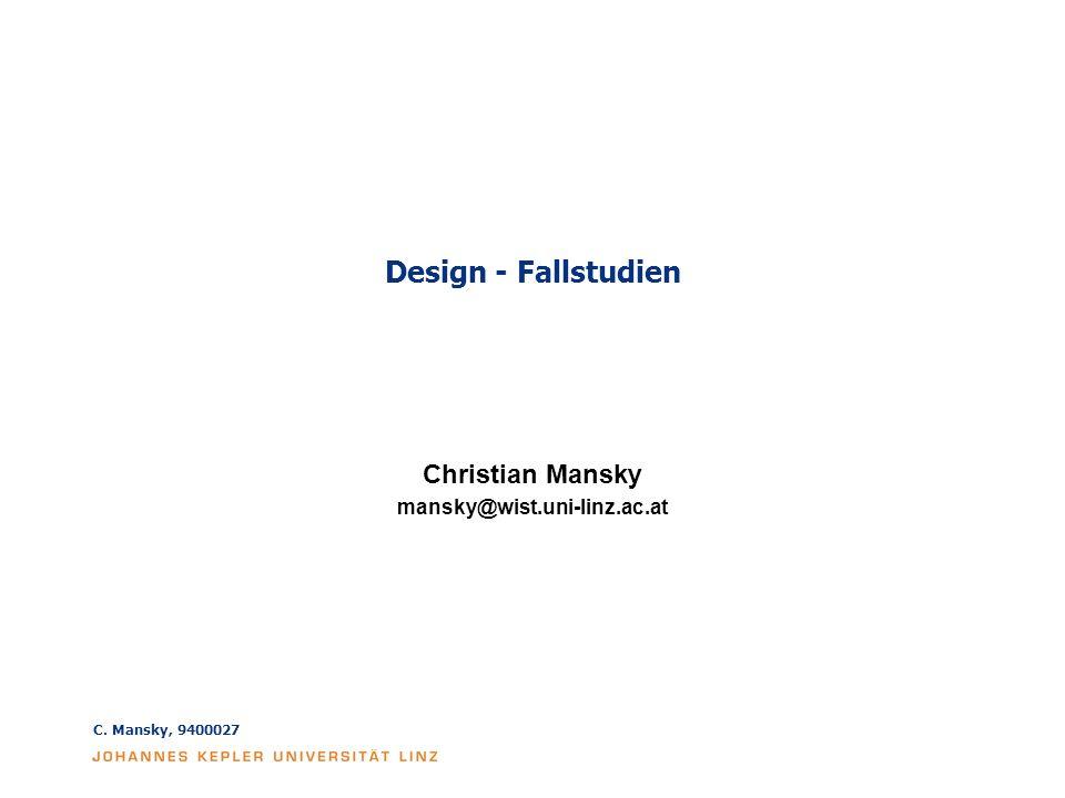C. Mansky, 9400027 Design - Fallstudien Christian Mansky mansky@wist.uni-linz.ac.at
