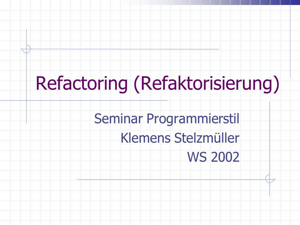 Refactoring (Refaktorisierung) Seminar Programmierstil Klemens Stelzmüller WS 2002
