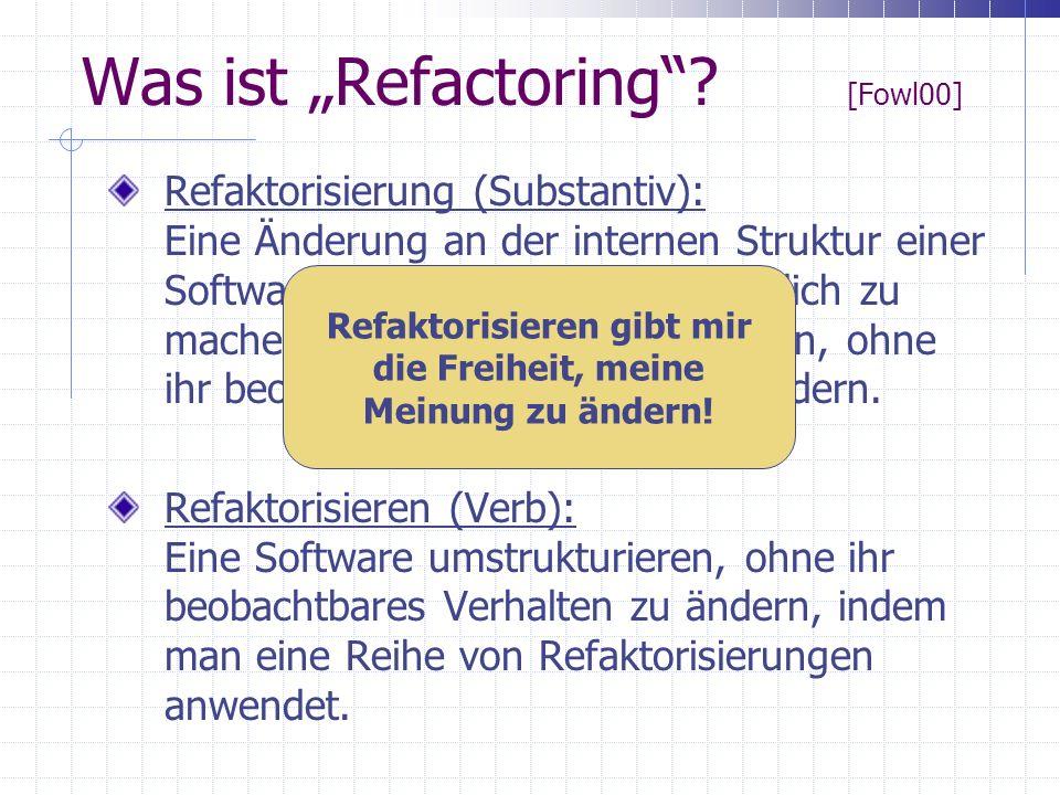 Was ist Refactoring? [Fowl00] Refaktorisierung (Substantiv): Eine Änderung an der internen Struktur einer Software, um sie leichter verständlich zu ma