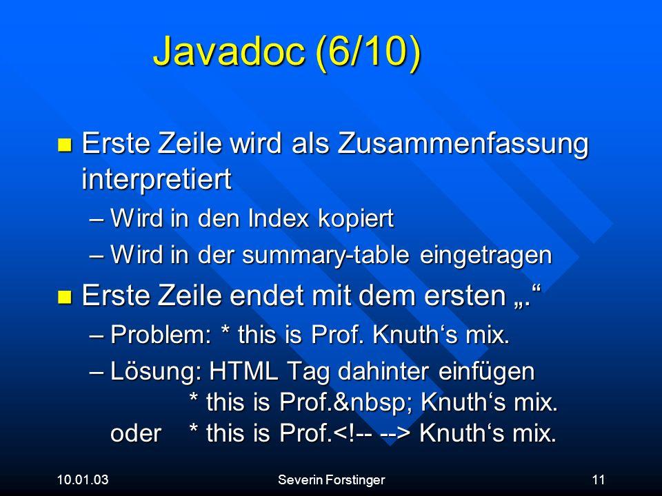 10.01.03Severin Forstinger11 Javadoc (6/10) Erste Zeile wird als Zusammenfassung interpretiert Erste Zeile wird als Zusammenfassung interpretiert –Wir