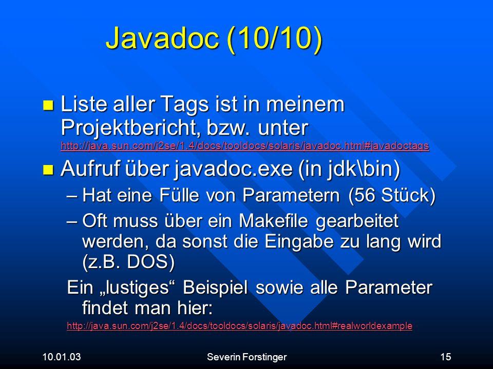 10.01.03Severin Forstinger15 Javadoc (10/10) Liste aller Tags ist in meinem Projektbericht, bzw. unter http://java.sun.com/j2se/1.4/docs/tooldocs/sola