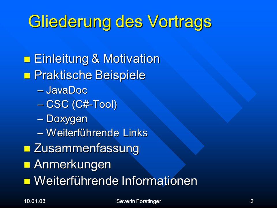 10.01.03Severin Forstinger2 Gliederung des Vortrags Einleitung & Motivation Einleitung & Motivation Praktische Beispiele Praktische Beispiele –JavaDoc