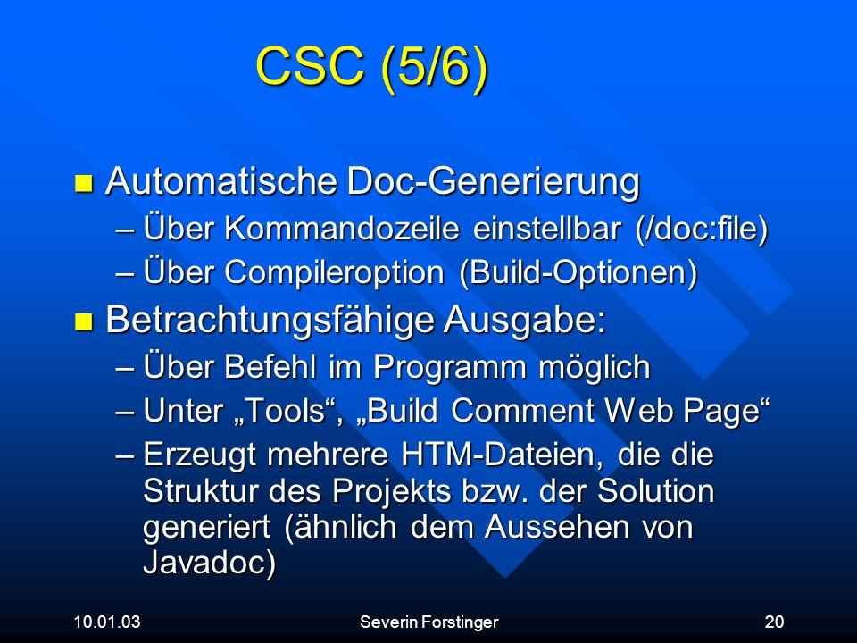 10.01.03Severin Forstinger20 CSC (5/6) Automatische Doc-Generierung Automatische Doc-Generierung –Über Kommandozeile einstellbar (/doc:file) –Über Com