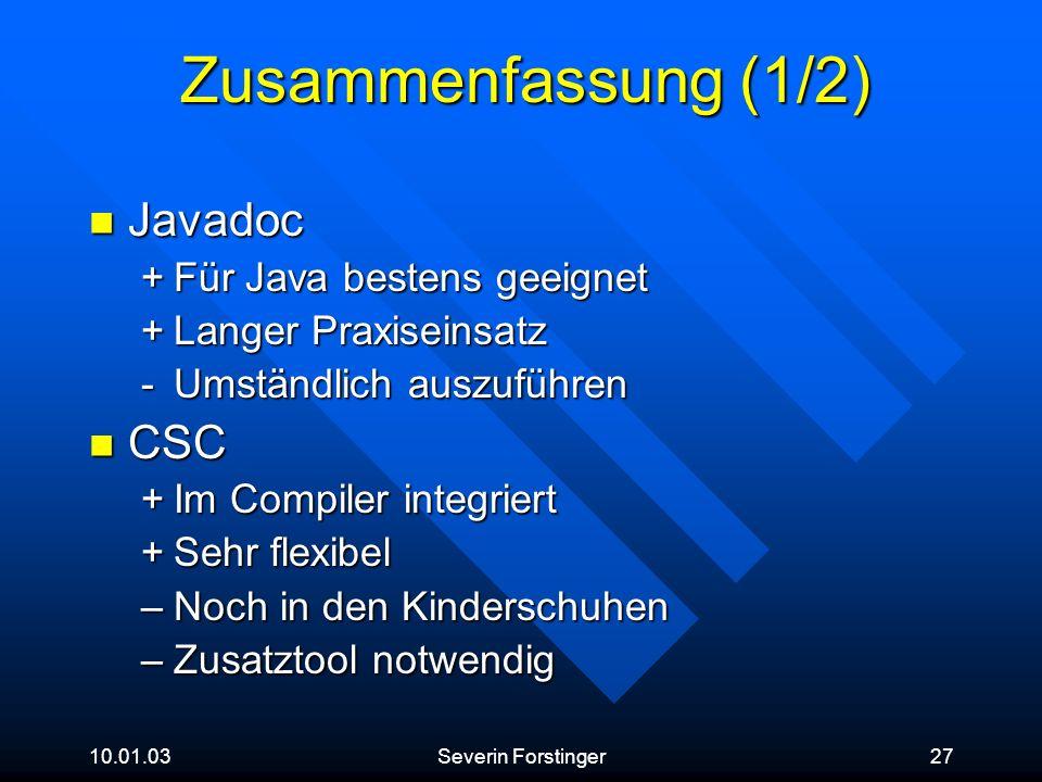 10.01.03Severin Forstinger27 Zusammenfassung (1/2) Javadoc Javadoc +Für Java bestens geeignet +Langer Praxiseinsatz -Umständlich auszuführen CSC CSC +
