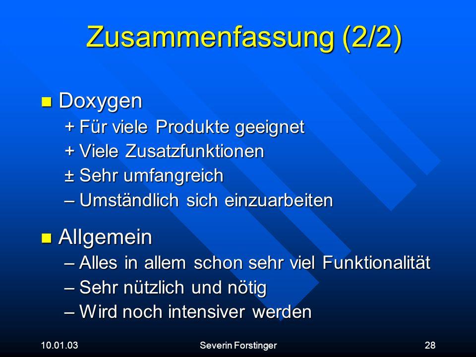 10.01.03Severin Forstinger28 Zusammenfassung (2/2) Doxygen Doxygen +Für viele Produkte geeignet +Viele Zusatzfunktionen ±Sehr umfangreich –Umständlich