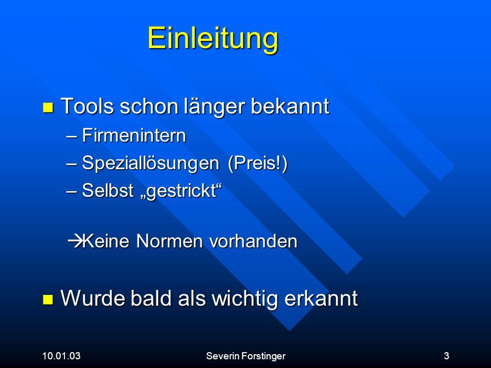 10.01.03Severin Forstinger3 Einleitung Tools schon länger bekannt Tools schon länger bekannt –Firmenintern –Speziallösungen (Preis!) –Selbst gestrickt