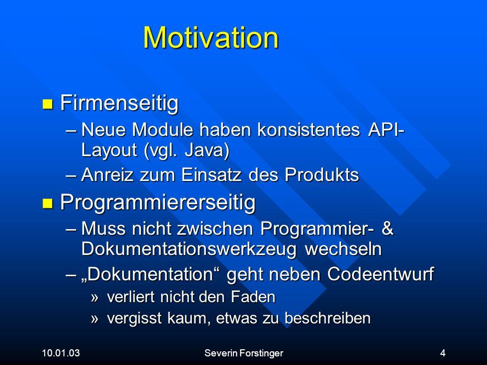 10.01.03Severin Forstinger4 Motivation Firmenseitig Firmenseitig –Neue Module haben konsistentes API- Layout (vgl. Java) –Anreiz zum Einsatz des Produ