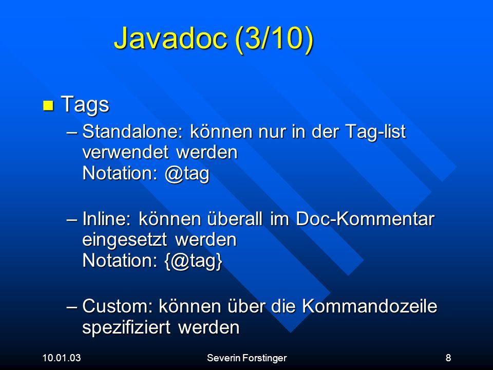 10.01.03Severin Forstinger8 Javadoc (3/10) Tags Tags –Standalone: können nur in der Tag-list verwendet werden Notation: @tag –Inline: können überall i