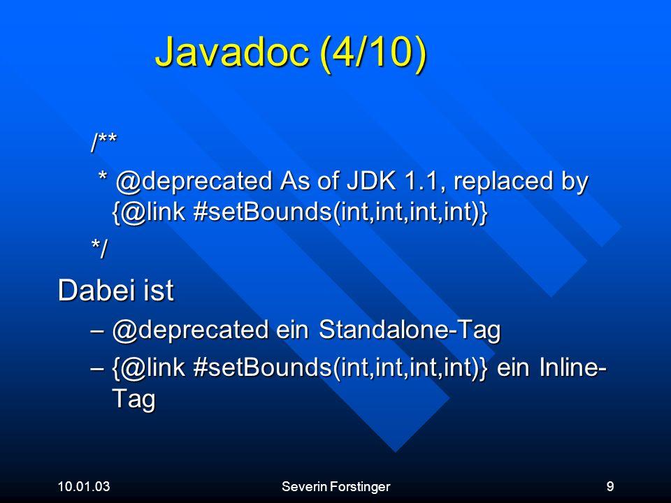 10.01.03Severin Forstinger10 Javadoc (5/10) /** * Ist eine Testmethode ohne tieferen Sinn.