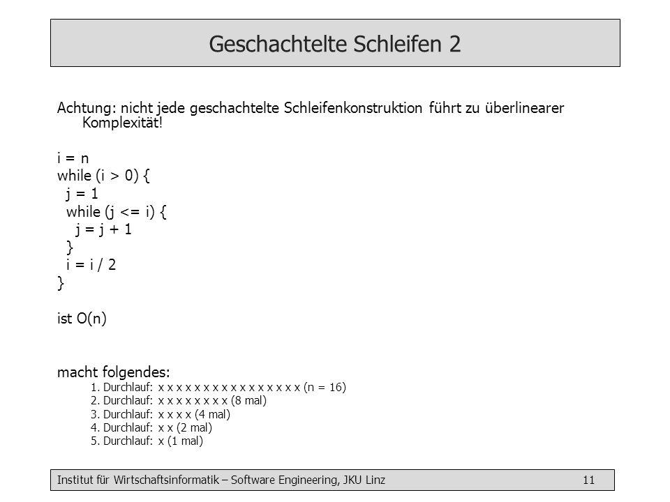 Institut für Wirtschaftsinformatik – Software Engineering, JKU Linz 11 Geschachtelte Schleifen 2 Achtung: nicht jede geschachtelte Schleifenkonstrukti