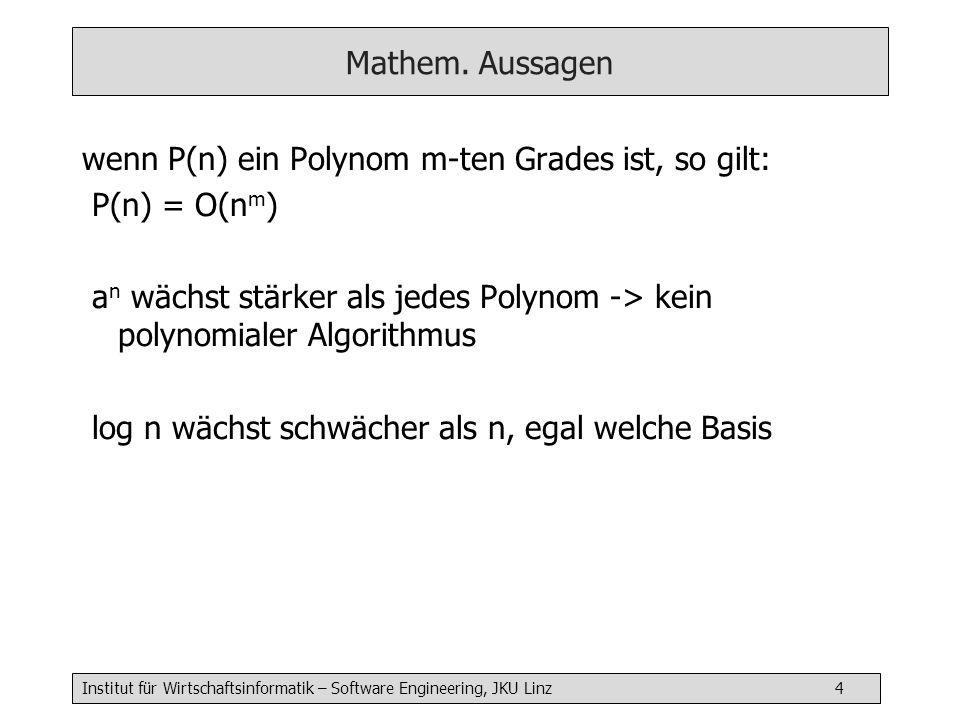 Institut für Wirtschaftsinformatik – Software Engineering, JKU Linz 4 Mathem. Aussagen wenn P(n) ein Polynom m-ten Grades ist, so gilt: P(n) = O(n m )
