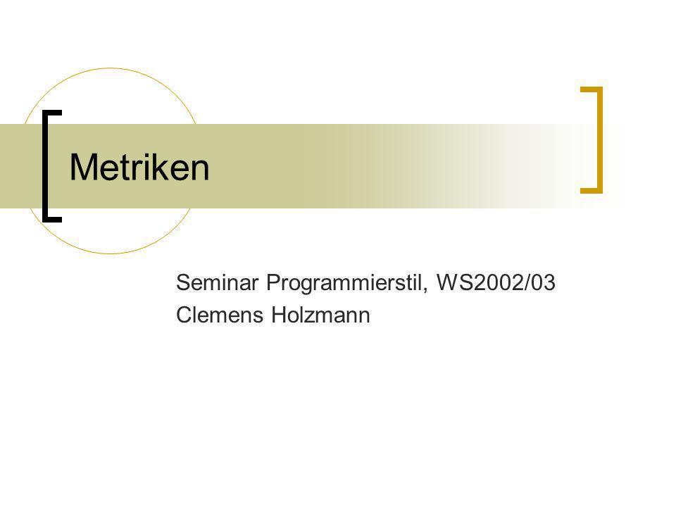 Metriken Seminar Programmierstil, WS2002/03 Clemens Holzmann