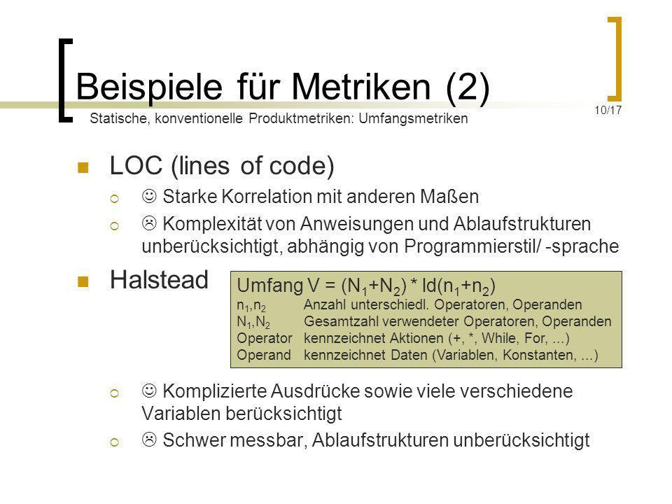 LOC (lines of code) Starke Korrelation mit anderen Maßen Komplexität von Anweisungen und Ablaufstrukturen unberücksichtigt, abhängig von Programmierst