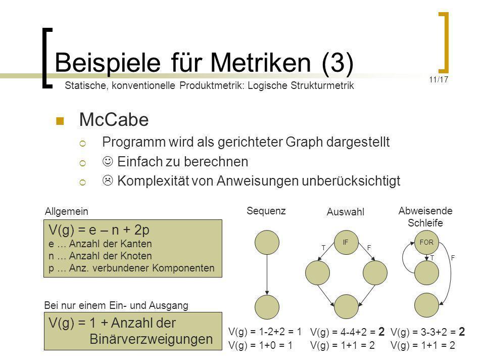 Beispiele für Metriken (3) McCabe Programm wird als gerichteter Graph dargestellt Einfach zu berechnen Komplexität von Anweisungen unberücksichtigt IF