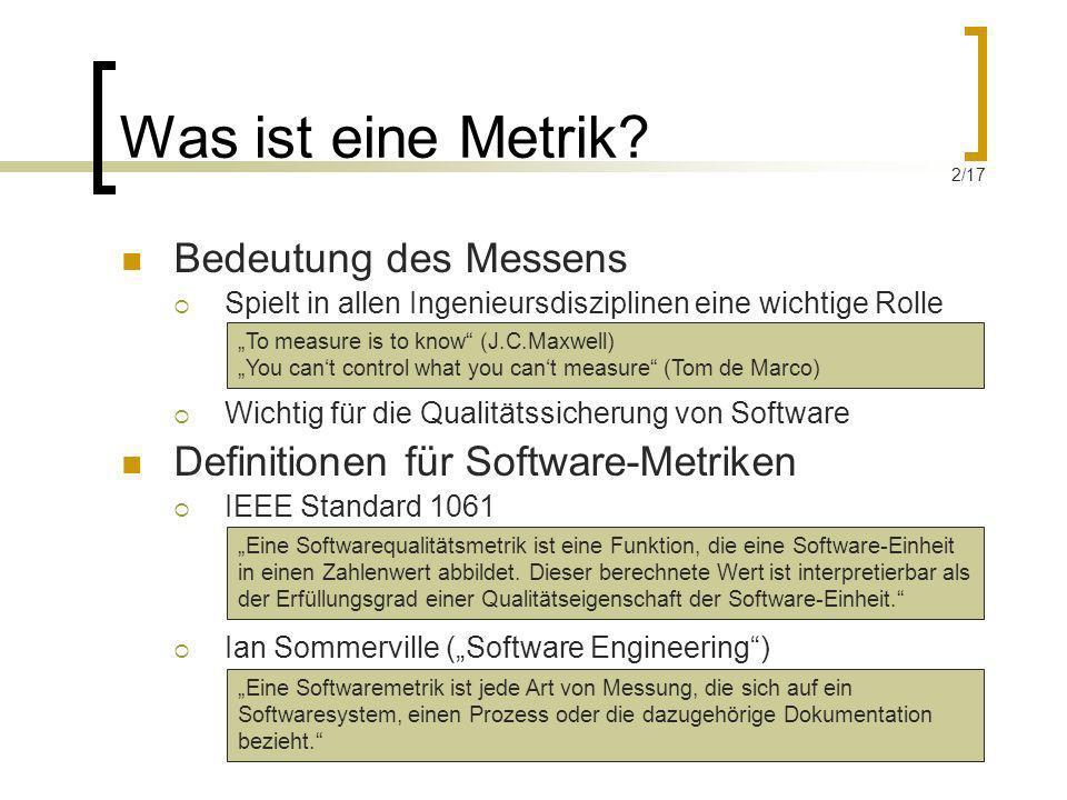 Was ist eine Metrik? Bedeutung des Messens Spielt in allen Ingenieursdisziplinen eine wichtige Rolle Wichtig für die Qualitätssicherung von Software D