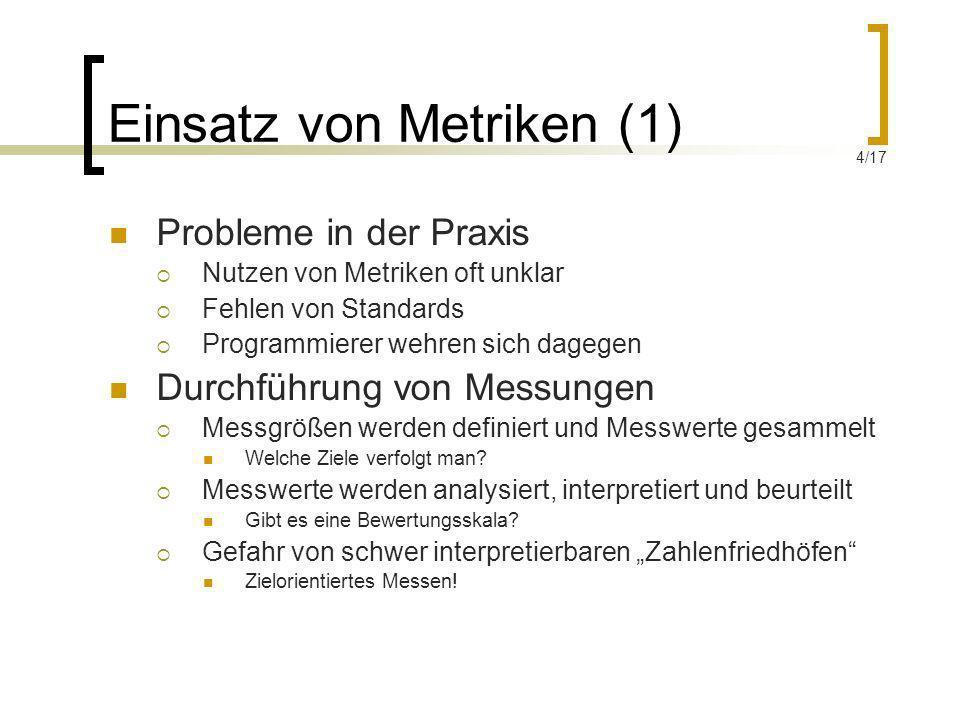 Einsatz von Metriken (1) Probleme in der Praxis Nutzen von Metriken oft unklar Fehlen von Standards Programmierer wehren sich dagegen Durchführung von