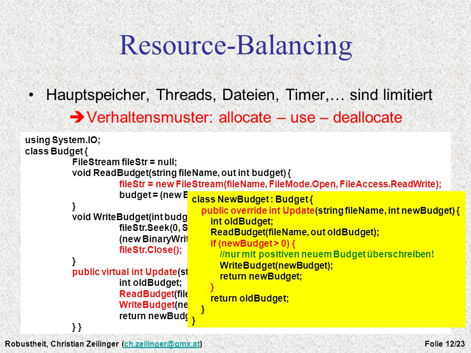 Resource-Balancing Hauptspeicher, Threads, Dateien, Timer,… sind limitiert Verhaltensmuster: allocate – use – deallocate using System.IO; class Budget