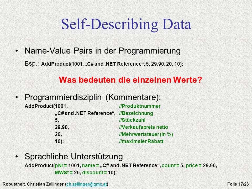 Self-Describing Data Name-Value Pairs in der Programmierung Bsp.: AddProduct(1001, C# and.NET Reference, 5, 29.90, 20, 10); Was bedeuten die einzelnen