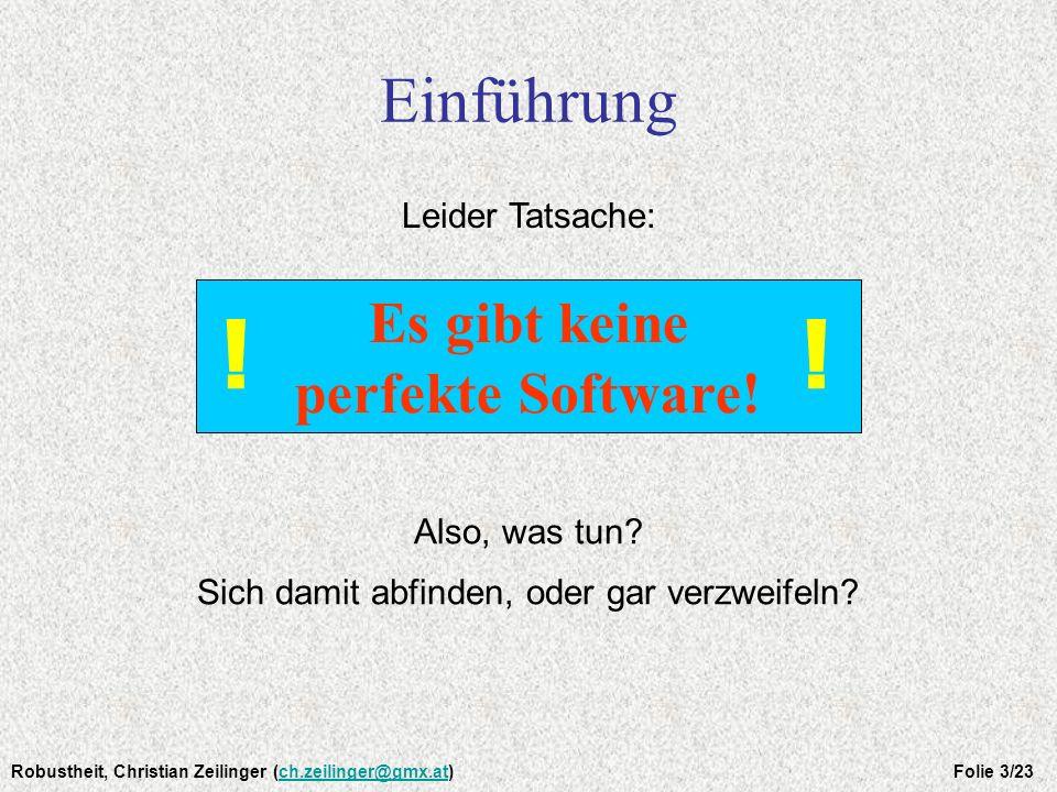 Robustheit, Christian Zeilinger (ch.zeilinger@gmx.at) Folie 4/23ch.zeilinger@gmx.at Die schlimmsten Softwarefehler 1985: Software-Fehler in einem Röntgenapparat 1996: Explosion der Ariane 5 am 4.