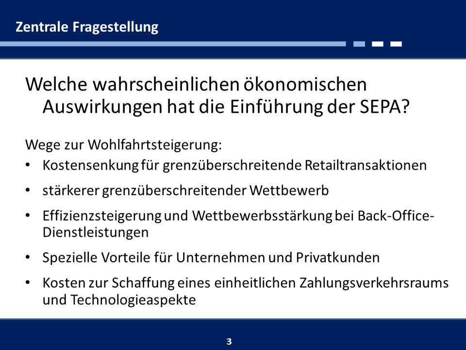 Zentrale Fragestellung Welche wahrscheinlichen ökonomischen Auswirkungen hat die Einführung der SEPA.