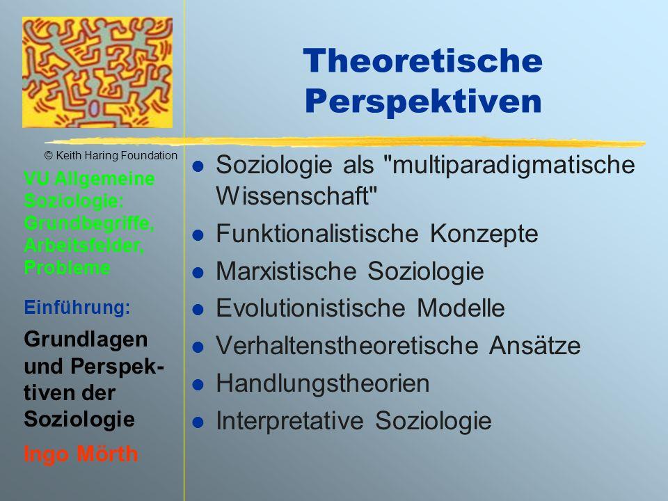 © Keith Haring Foundation VU Allgemeine Soziologie: Grundbegriffe, Arbeitsfelder, Probleme Einführung: Grundlagen und Perspek- tiven der Soziologie Ingo Mörth Die soziolog.