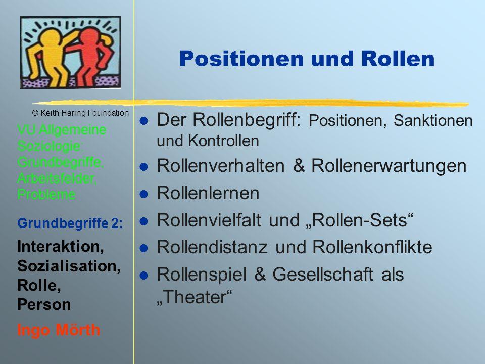 © Keith Haring Foundation VU Allgemeine Soziologie: Grundbegriffe, Arbeitsfelder, Probleme Grundbegriffe 2: Interaktion, Sozialisation, Rolle, Person