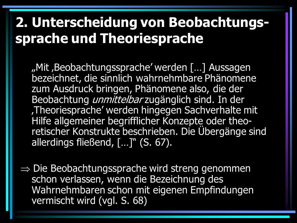 2. Unterscheidung von Beobachtungs- sprache und Theoriesprache Mit Beobachtungssprache werden […] Aussagen bezeichnet, die sinnlich wahrnehmbare Phäno