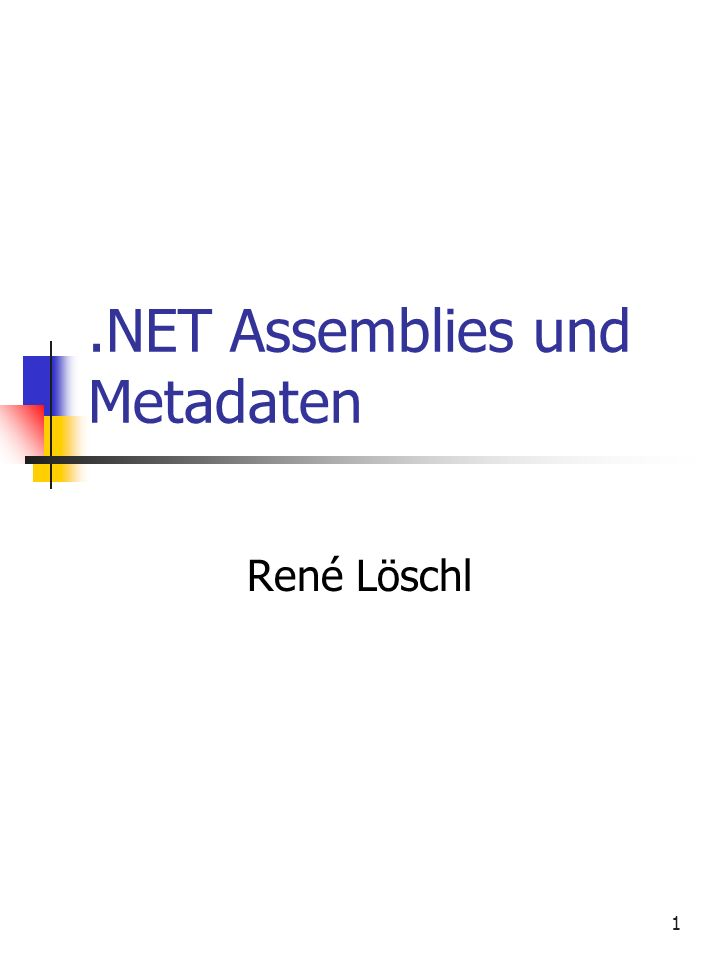 1.NET Assemblies und Metadaten René Löschl