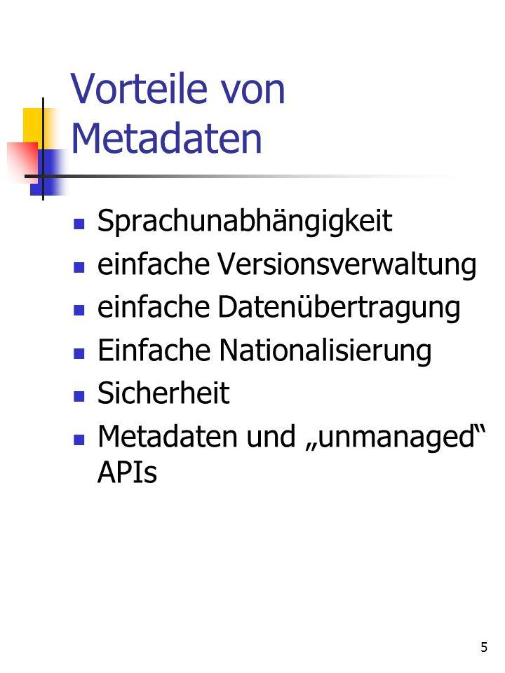 5 Vorteile von Metadaten Sprachunabhängigkeit einfache Versionsverwaltung einfache Datenübertragung Einfache Nationalisierung Sicherheit Metadaten und unmanaged APIs