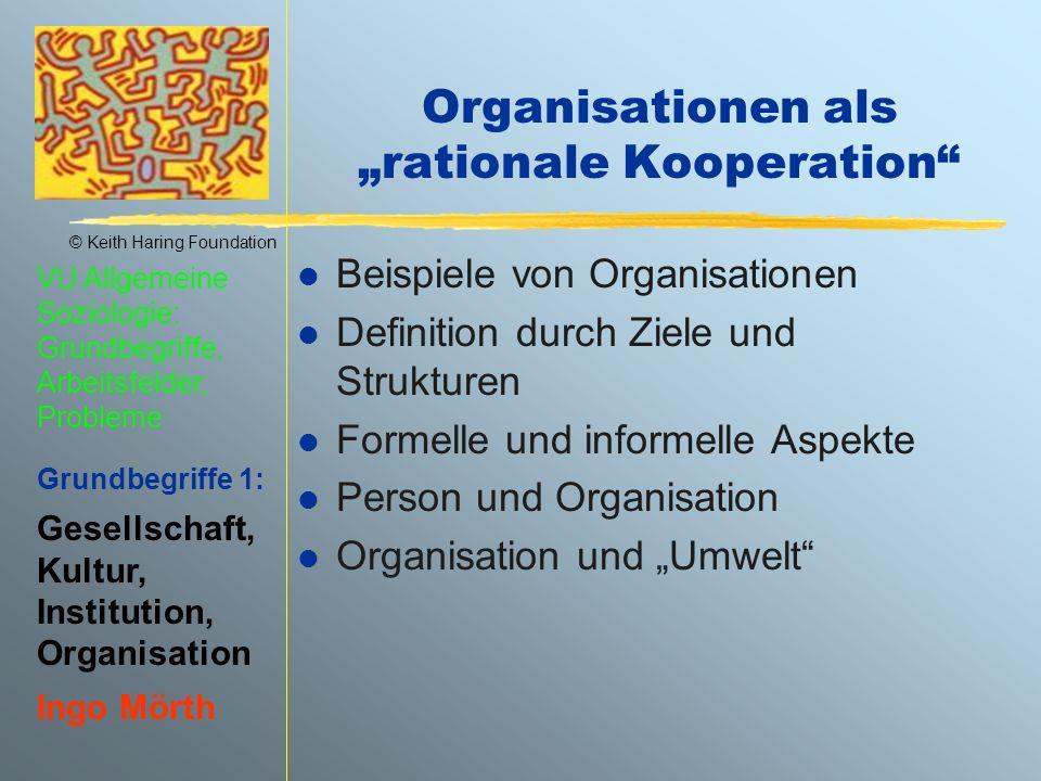 © Keith Haring Foundation VU Allgemeine Soziologie: Grundbegriffe, Arbeitsfelder, Probleme Grundbegriffe 1: Gesellschaft, Kultur, Institution, Organis