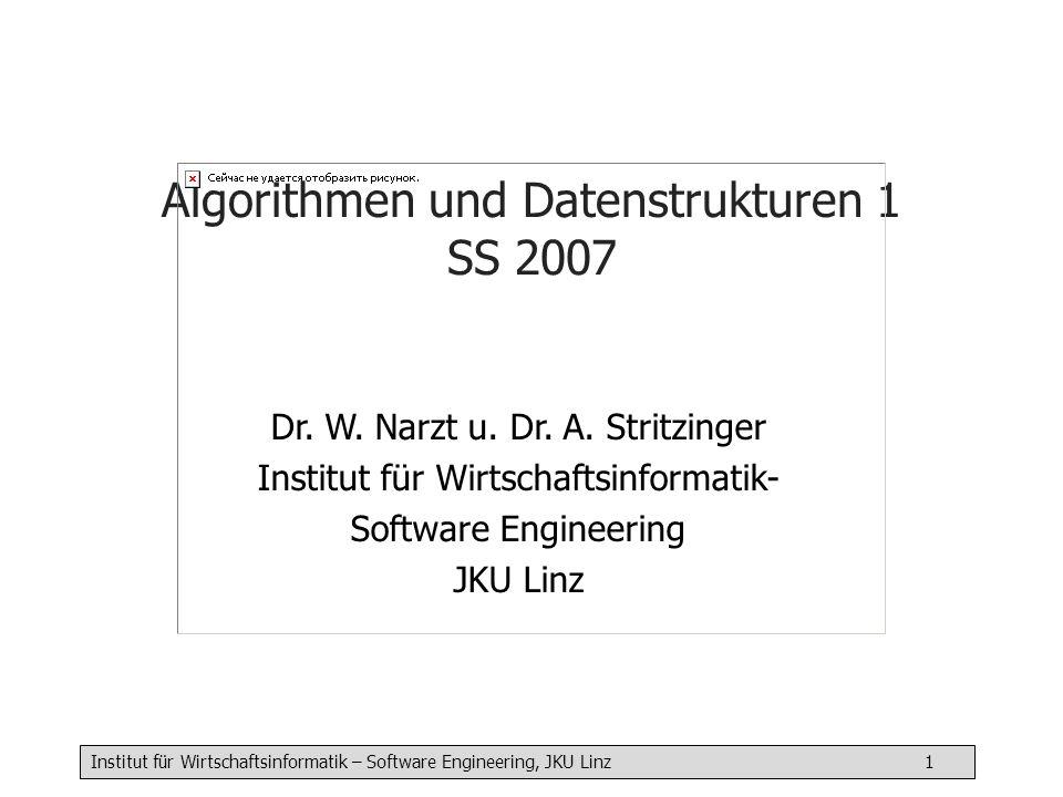 Institut für Wirtschaftsinformatik – Software Engineering, JKU Linz 1 Algorithmen und Datenstrukturen 1 SS 2007 Dr.