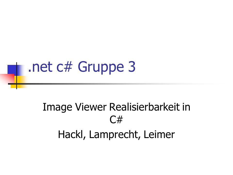 .net c# Gruppe 3 Image Viewer Realisierbarkeit in C# Hackl, Lamprecht, Leimer