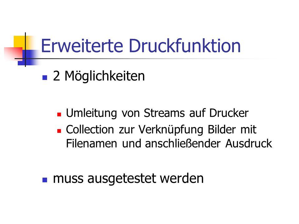 Erweiterte Druckfunktion 2 Möglichkeiten Umleitung von Streams auf Drucker Collection zur Verknüpfung Bilder mit Filenamen und anschließender Ausdruck muss ausgetestet werden