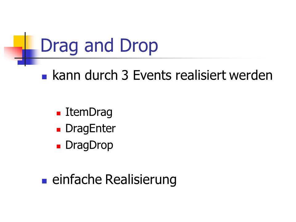 Drag and Drop kann durch 3 Events realisiert werden ItemDrag DragEnter DragDrop einfache Realisierung