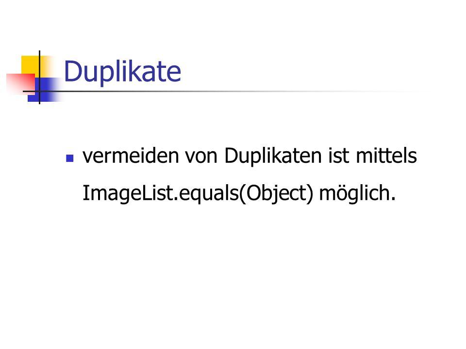 Duplikate vermeiden von Duplikaten ist mittels ImageList.equals(Object) möglich.