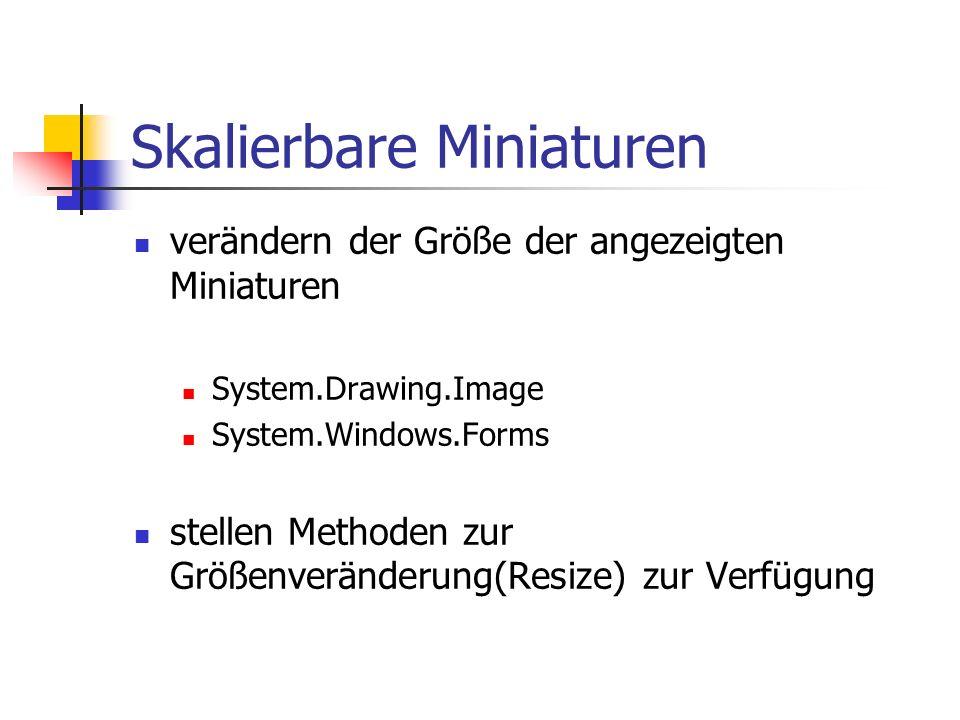 Skalierbare Miniaturen verändern der Größe der angezeigten Miniaturen System.Drawing.Image System.Windows.Forms stellen Methoden zur Größenveränderung(Resize) zur Verfügung