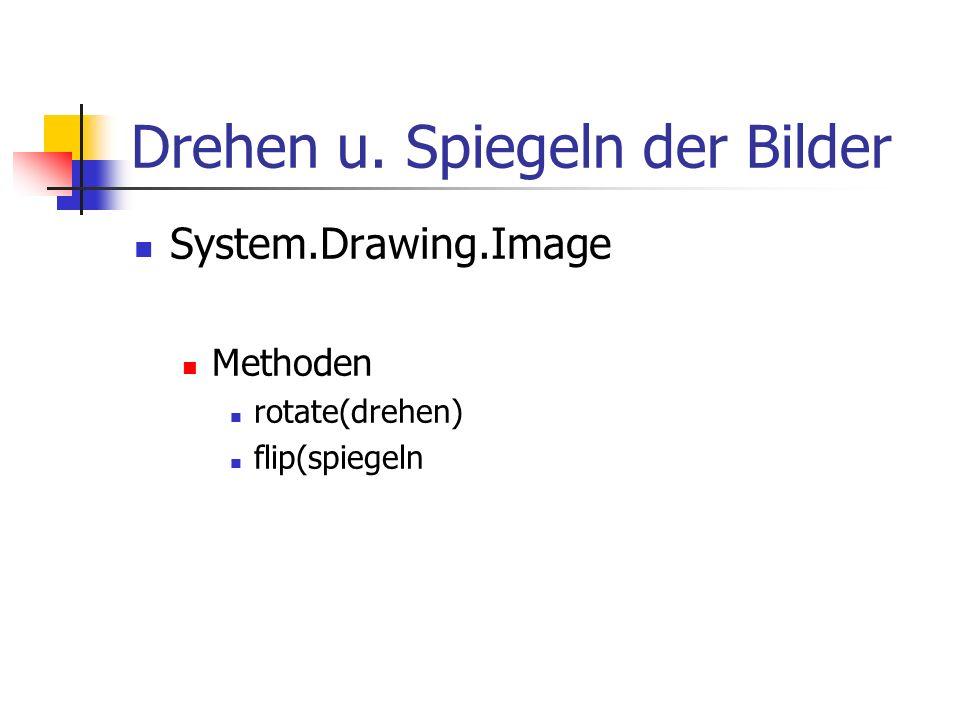 Drehen u. Spiegeln der Bilder System.Drawing.Image Methoden rotate(drehen) flip(spiegeln