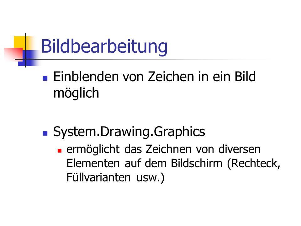 Bildbearbeitung Einblenden von Zeichen in ein Bild möglich System.Drawing.Graphics ermöglicht das Zeichnen von diversen Elementen auf dem Bildschirm (Rechteck, Füllvarianten usw.)