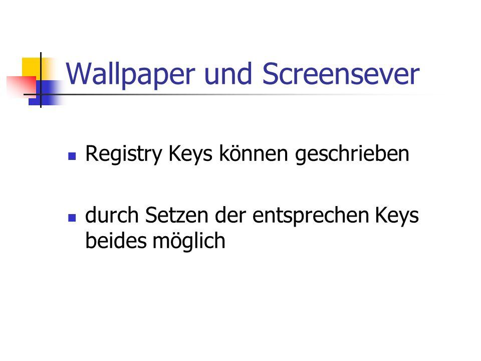 Wallpaper und Screensever Registry Keys können geschrieben durch Setzen der entsprechen Keys beides möglich