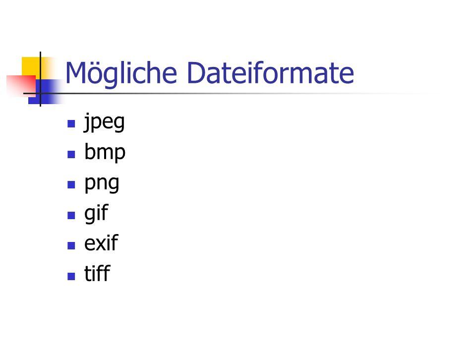 Mögliche Dateiformate jpeg bmp png gif exif tiff